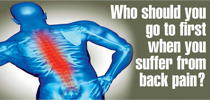 Who should you go to first when you suffer from back pain.